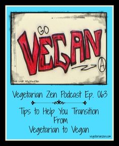 VZ 063 – Tips to Help You Transition From Vegetarian to Vegan  -- In this episode of the Vegetarian Zen podcast, we offer up some tips to make a smooth transition from vegetarian to vegan.
