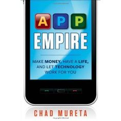 App Empire: Make Money, Have a Life, and Let Technology Work for You (Hardcover)  http://www.amazon.com/dp/111810787X/?tag=goandtalk-20  111810787X