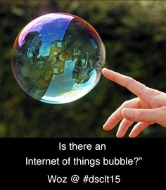 Apple Founder Woz said there may be an Internet of Things bubble coming today at Digital Summit in Charlotte, NC (on Apple's Birthday too :).