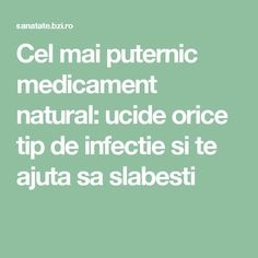 Cel mai puternic medicament natural: ucide orice tip de infectie si te ajuta sa slabesti Orice, Mai, Health Fitness, Medical, Lifestyle, Diet, The Body, Health And Fitness, Active Ingredient