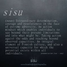 EmiliaElisabeth : Sisu - extraordinary determination and courage. This is one of my most favorite quotes EVER. The Words, Cool Words, Quotes To Live By, Me Quotes, Finnish Language, Finnish Words, Word Of The Day, Word Porn, Good Advice