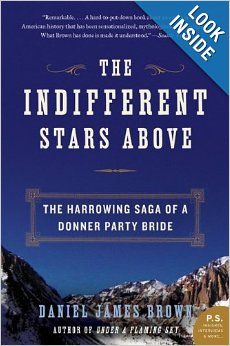 The Indifferent Stars Above: The Harrowing Saga of a Donner Party Bride (P.S.): Daniel James Brown: Amazon.com: Books