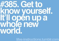 GET TO KNOW YOURSELF BETTER. Getting to know yourself may be the key to happiness.