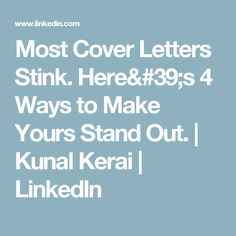 Most Cover Letters Stink. Here's 4 Ways to Make Yours Stand Out. | Kunal Kerai | LinkedIn