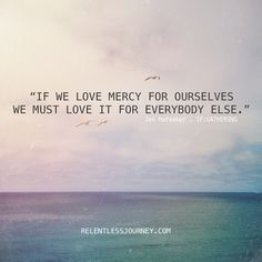 """""""If we love mercy for ourselves, we must love it for everybody else."""" Jen Hatmaker"""