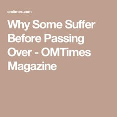 Why Some Suffer Before Passing Over - OMTimes Magazine