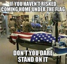 And don't you dare, speak out against the Military either. You better support our Military, our president sure doesn't. Military Quotes, Military Humor, Military Life, Military Families, Military Veterans, Military Service, Kenny Florian, Support Our Troops, Real Hero
