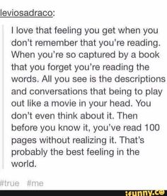 Absolutely. That is, until somebody shocks you out of it and you remember that it was fictional and you will never feel that way with that part of the book again.