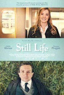 Still Life (2013) Stars Eddie Marsan, Joanne Froggatt. A simple, poignant story about a man who believes every life matters. ****