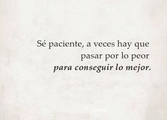 Paciencia Smart Quotes, Wise Quotes, Daily Quotes, Some Good Quotes, Graphic Quotes, Positive Words, More Than Words, Spanish Quotes, Amazing Quotes
