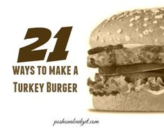 These look so good. You should see them.  http://poshonabudget.com/2015/05/21-ways-to-make-a-turkey-burger.html