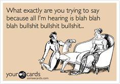 What exactly are you trying to say because all I'm hearing is blah blah blah bullshit bullshit bullshit...