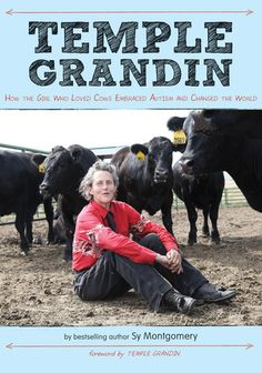 Temple Grandin: How the Girl Who Loved Cows Embraced Autism and Changed the World by Sy Montgomery