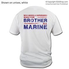 Who needs a superhero when your brother / son / daughter / husband / dad / etc is a Marine? An EGA Shop exclusive found ONLY at www.EGAshop.com