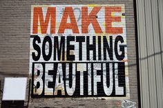 Make something beautiful - The writings on the wall. Wall Writing, Space Painting, Something Beautiful, Writings, Urban Art, Artworks, Graffiti, Street Art, Sketches