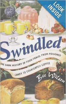 Swindled: The Dark History of Food Fraud, from Poisoned Candy to Counterfeit Coffee: Bee Wilson: 9780691138206: Amazon.com: Books