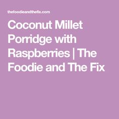 Coconut Millet Porridge with Raspberries | The Foodie and The Fix