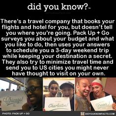 There's a travel company that books your flights and hotel for you, but doesn't tell you where you're going. Pack Up Go surveys you about your budget and what you like to do, then uses your answers to schedule you a weekend trip while keeping. Vacation Places, Places To Travel, Vacations, Oh The Places You'll Go, Cool Places To Visit, Pack Up And Go, Did You Know Facts, Time Travel, Travel Trip