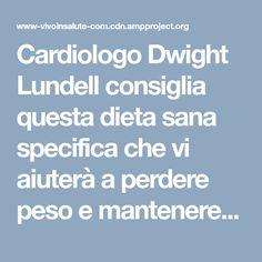 Cardiologo Dwight Lundell consiglia questa dieta sana specifica che vi aiuterà a perdere peso e mantenere il cuore sano.