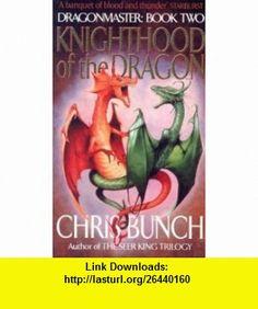Knighthood of the Dragon (Dragonmaster) (9781841492162) Chris Bunch , ISBN-10: 1841492167  , ISBN-13: 978-1841492162 ,  , tutorials , pdf , ebook , torrent , downloads , rapidshare , filesonic , hotfile , megaupload , fileserve