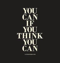 Ты сможешь, если думаешь, что сможешь.