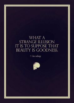 """""""What a strange illusion it is to suppose that beauty is goodness"""". - Leo Tolstoy #words #wisdom"""