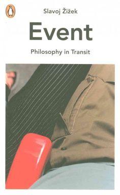 New Book: Event : Philosophy in Transit. / Slavoj Žižek, 2014.