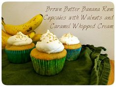 Brown Butter Banana Rum Cupcakes with Walnuts and Caramel Whipped Cream-minus the rum!