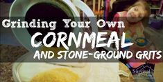 Grinding Your Own Cornmeal - Survival at Home