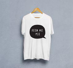 Feed Me Pie Funny T-shirt Unisex White Tshirt funny t shirts