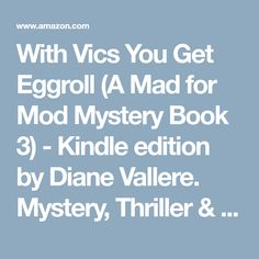 With Vics You Get Eggroll (A Mad for Mod Mystery Book 3) - Kindle edition by Diane Vallere. Mystery, Thriller & Suspense Kindle eBooks @ Amazon.com.