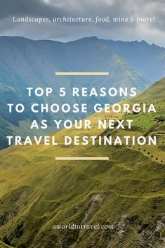 Top 5 Reasons To Choose Georgia As Your Next Travel Destination.   From its gorgeous landscapes to Tbilisi, its iconic byzantine churches and monasteries, Georgian food, awesome people and much more, uncover the best things to do and see in Georgia that indeed will make you want to put this Eastern European country on your travel wish list next!   A World to Travel