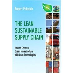 The Lean Sustainable Supply Chain: How to Create a Green Infrastructure with Lean Technologies (FT Press Operations Management) (Hardcover)