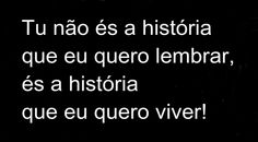 """<3 """"You're not the story I want to remember, you are the story I want to live!"""" in Portuguese"""