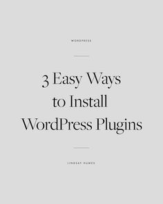 Three easy ways to install WordPress Plugins // Lindsay Humes