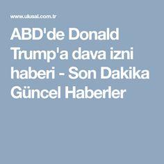 ABD'de Donald Trump'a dava izni haberi - Son Dakika Güncel Haberler