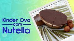 Kinder Ovo recheado com Nutella caseira - Cozinha pra 1 - YouTube