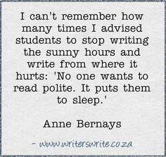 Write from where it hurts. No truer statement, no better writing.