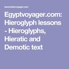 Egyptvoyager.com: Hieroglyph lessons - Hieroglyphs, Hieratic and Demotic text Egyptian Hieroglyphs, Ancient Egypt, Texts, Relationship, Writing, Texting, A Letter, Writing Process, Text Messages