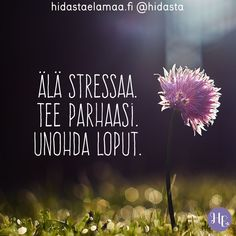 Älä stressaa. Tee parhaasi. Unohda loput. 🌸 💖 Pretty Words, Cool Words, Wise Words, Positive Quotes, Motivational Quotes, Inspirational Quotes, Cigarette Quotes, Finnish Words, Word Fonts