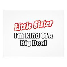 I need this on a shirt!!! And u need one that says Big Sister I'm kinda a big deal @Lauren White