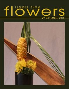 Flower Show FLOWERS  29 SEPTEMBER 2015… A Year in Flowers PLANT LIST: Beehive Ginger, Leucospernum, Steel Grass and Dracena www.flowershowflowers.com