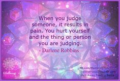 Be reminded that judging someone results in pain for them and for ourselves in the featured inspiring quote for January 21st by Darlene Robbins.