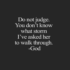 Do not judge, or you too will be judged. For in the same way you judge others, you will be judged, and with the measure you use, it will be measured to you. Being Judged Quotes, Judging Others Quotes, Judge Quotes, Self Love Quotes, Girl Quotes, Book Quotes, Great Quotes, Quotes To Live By, Me Quotes
