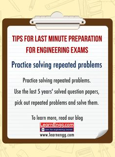 Tips For Last Minute Preparations For Engineering Exams. Practice solving repeated problems. Use the last 5 years' solved question papers, pick out repeated problems and solve them. To learn more read our blog: [Click on the image] #learnengg #exams #engineering