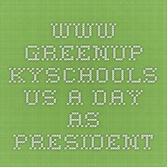 www.greenup.kyschools.us  A Day As President