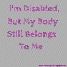 Claiming Crip: I'm Disabled, but My Body Still Belongs to Me