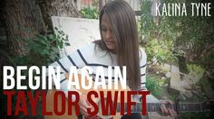 Begin Again - Taylor Swift (Kalina Tyne cover) (+playlist)