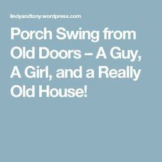 Porch Swing from Old Doors – A Guy, A Girl, and a Really Old House! Doors, Old Doors, Wooden Doors, Porch Swing, Ceiling Hooks, Deep Seat Cushions, Swing, Porch, Swing Seat