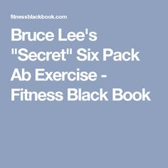 "Bruce Lee's ""Secret"" Six Pack Ab Exercise - Fitness Black Book"